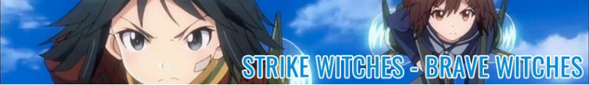 Strike Witches - Brave Witches figures and merchandising products